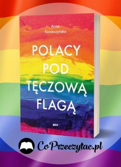 Polacy pod tęczową flagą - książka o społeczności LGBT+ w Polsce Polacy pod tęczową flagą