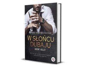 W słońcu Dubaju, Monika Magoska-Suchar - seria Agent Kelly, część 1