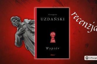 Wypiór - recenzja książki Grzegorza Uzdańskiego