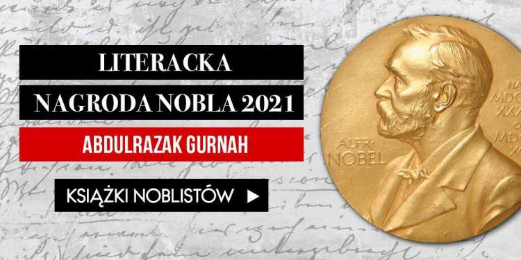 Literacka Nagroda Nobla 2021 - laureatem Abdulrazak Gurnah Literacka Nagroda Nobla 2021